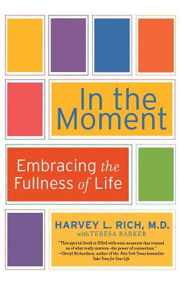 In the Moment: Embracing the Fullness of Life - Rich, Harvey