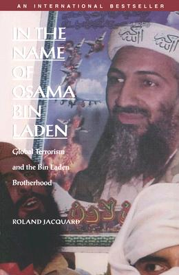 In the Name of Osama Bin Laden: Global Terrorism and the Bin Laden Brotherhood - Jacquard, Roland, and Serageldin, Samia (Editor), and Holoch, George, Professor (Translated by)