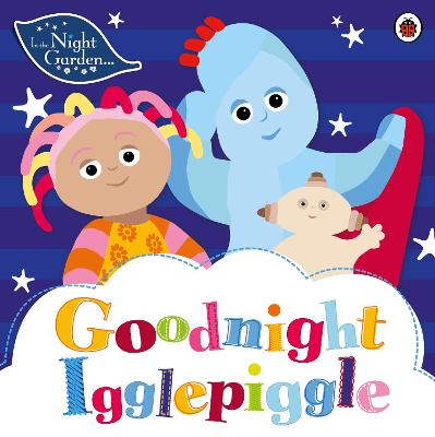 In the Night Garden: Goodnight Igglepiggle - In the Night Garden