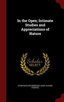 In the Open; Intimate Studies and Appreciations of Nature - Kirkham, Stanton Davis, and Fuertes, Louis Agassiz