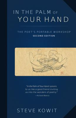 In the Palm of Your Hand, Second Edition: A Poet's Portable Workshop - Kowit, Steve