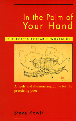 In the Palm of Your Hand: The Poet's Portable Workshop - Kowit, Steve, and Laux, Dorianne (Foreword by)