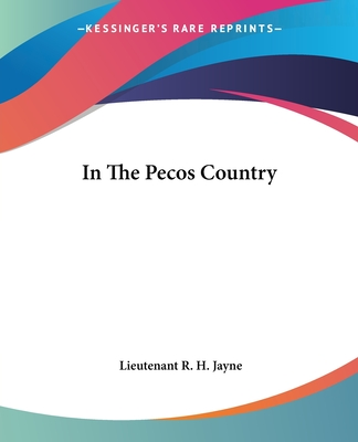 In the Pecos Country - Jayne, Lieutenant R H