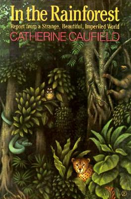 In the Rainforest: Report from a Strange, Beautiful, Imperiled World - Caufield, Catherine