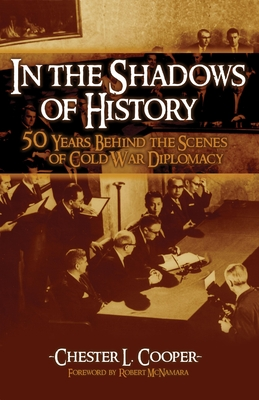 In the Shadows of History: Fifty Years Behind the Scenes of Cold War Diplomacy - Cooper, Chester L, and McNamara, Robert S, Professor (Foreword by)