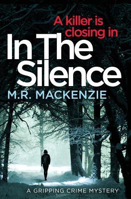 In the Silence - Mackenzie, M.R.