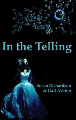In the Telling - Richardson, Susan (Editor), and Ashton, Gail (Editor)