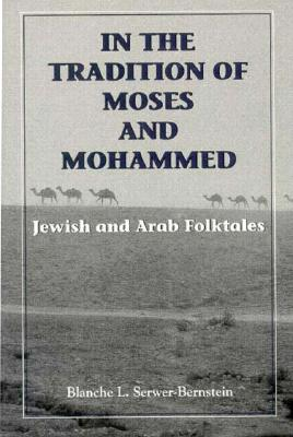 In the Tradition of Moses & Mo Jewish and Arab Folktales - Bernstein, Blanche, and Serwer-Bernstein, Blanche L
