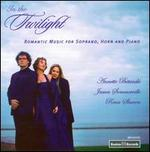 In the Twilight: Romantic Music for Soprano, Horn and Piano