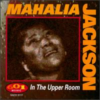 In the Upper Room [601] - Mahalia Jackson
