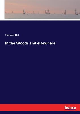 In the Woods and elsewhere - Hill, Thomas