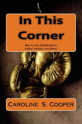 In This Corner: Battling Depression from Inside the Ring - Cooper, Caroline S