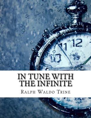 In Tune with the Infinite - Ralph Waldo Trine