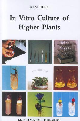 In Vitro Culture of Higher Plants - Pierik, R. L. M.