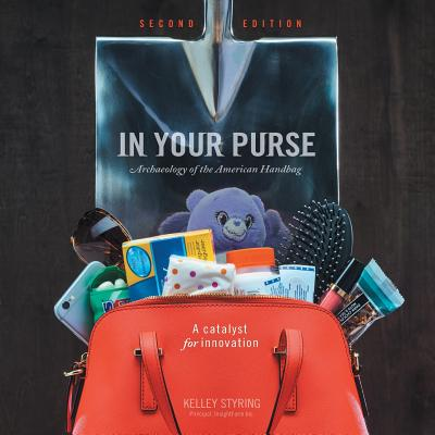 In Your Purse: Archaeology of the American Handbag - Styring, Kelley