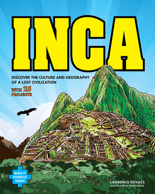 Inca: Discover the Culture and Geography of a Lost Civilization with 25 Projects - Kovacs, Lawrence