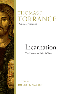 Incarnation: The Person and Life of Christ - Torrance, Thomas F, and Walker, Robert T (Editor)