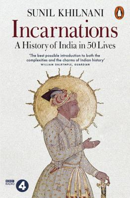 Incarnations: A History of India in 50 Lives - Khilnani, Sunil