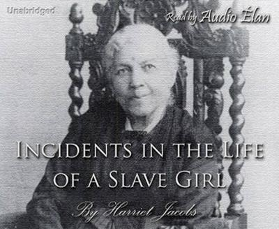 Incidents in the Life of a Slave Girl - Jacobs, Harriet, and Elan Audio (Narrator)