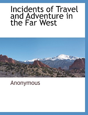 Incidents of Travel and Adventure in the Far West - Anonymous