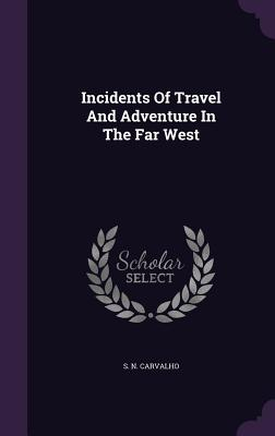 Incidents of Travel and Adventure in the Far West - Carvalho, S N