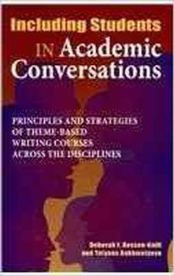 Including Students in Academic Conversations: Principles and Strategies of Theme-Based Witing Courses Across the Disciplines - Rossen-Knill, Deborah F., and Behkmetyeva, Tatyana