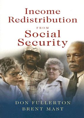 Income Redistribution from Social Security - Fullerton, Don, Professor, and Mast, Brent