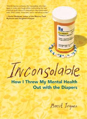 Inconsolable: How I Threw My Mental Health Out with the Diapers - Ingman, Marrit