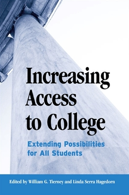 Increasing Access to College: Extending Possibilities for All Students - Tierney, William G (Editor), and Hagedorn, Linda Serra (Editor)