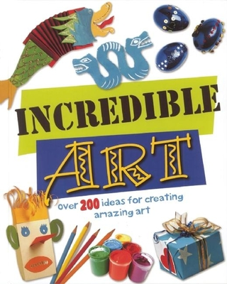 Incredible Art: Over 200 Ideas for Creating Amazing Art - Nicholson, Sue, and Robins, Deri, and MacDonald, Fiona