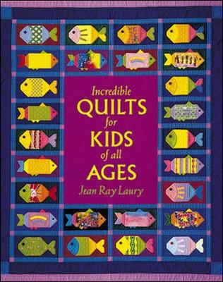 Incredible Quilts for Kids of All Ages - Laury, Jean Ray