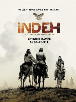 Indeh: A Story of the Apache Wars - Hawke, Ethan, and Ruth, Greg