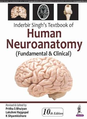 Inderbir Singh's Textbook of Human Neuroanatomy: (Fundamental & Clinical) - Bhuiyan, Pritha S, and Rajgopal, Lakshmi, and Shyamkishore, K