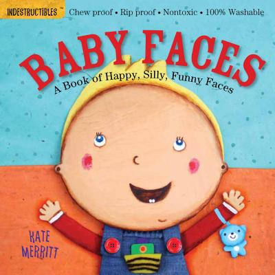 Indestructibles: Baby Faces: Chew Proof - Rip Proof - Nontoxic - 100% Washable (Book for Babies, Newborn Books, Safe to Chew) - Merritt, Kate (Illustrator), and Pixton, Amy (Creator)