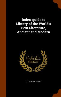 Index-Guide to Library of the World's Best Literature, Ancient and Modern - Towne, E C 1834-1911