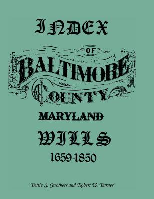 Index of Baltimore County Wills, 1659-1850 - Barnes, Robert, and Carothers, Bettie S