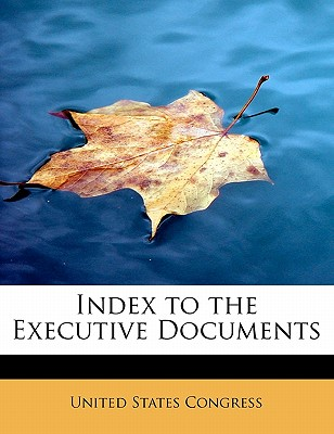 Index to the Executive Documents - Congress, United States, Professor