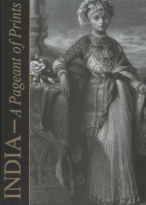 India: A Pageant of Prints - Rohatgi, Pauline (Editor), and Pheroza, Godrej (Editor), and Godrej, Pheroza (Editor)