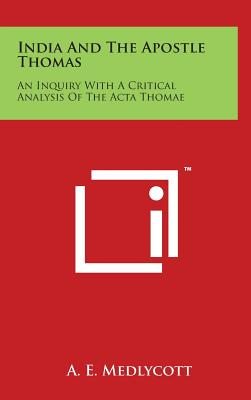 India and the Apostle Thomas: An Inquiry with a Critical Analysis of the ACTA Thomae - Medlycott, A E