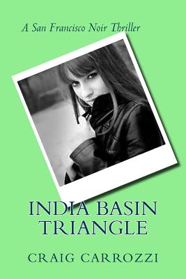 India Basin Triangle: A San Francisco Noir Thriller - Carrozzi, Craig J