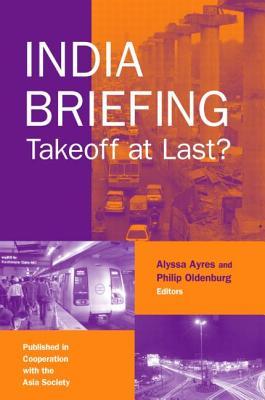 India Briefing: Takeoff at Last? - Ayres, Alyssa, and Oldenburg, Philip
