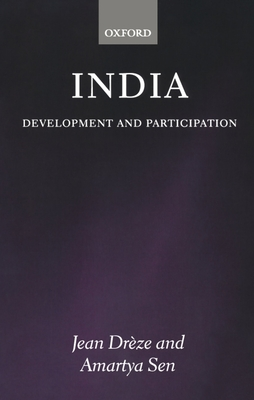 India: Development and Participation - Dreeze, Jean, and Dreze, Jean, and Sen, Amartya