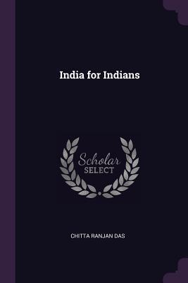 India for Indians - Das, Chitta Ranjan