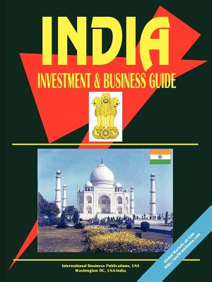 India Investment and Business Guide - International Business Publications (Creator), and IBP USA (Creator)