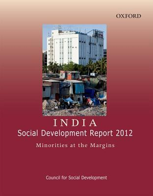 India: Social Development Report 2012: Minorities at the Margins - Council for Social Development, and Hasan, Zoya (Editor), and Hasan, Mushirul (Editor)