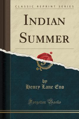 Indian Summer (Classic Reprint) - Eno, Henry Lane