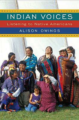 Indian Voices: Listening to Native Americans - Owings, Alison