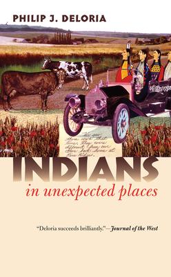 Indians in Unexpected Places - Deloria, Philip J, Professor