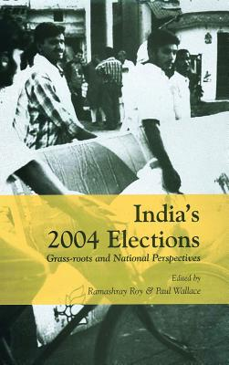 India's 2004 Elections: Grass-Roots and National Perspectives - Roy, Ramashray (Editor), and Wallace, Paul, Professor (Editor)