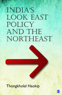 India's Look East Policy and the Northeast - Haokip, Thongkholal